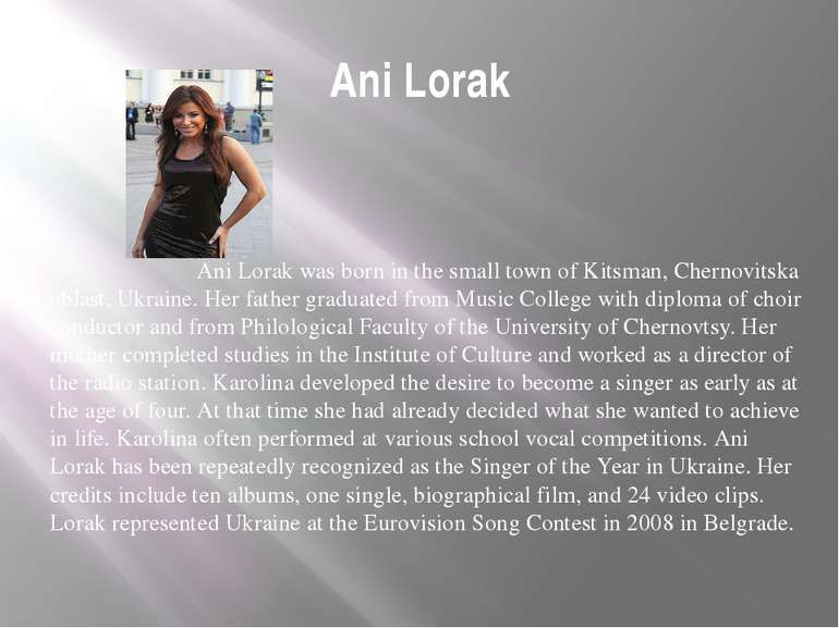 Ani Lorak Ani Lorak was born in the small town of Kitsman, Chernovitska oblas...