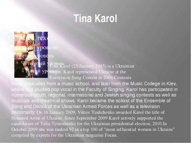 Tina Karol Tina Karol (25 January 1985) is a Ukrainian singer. Karol represen...