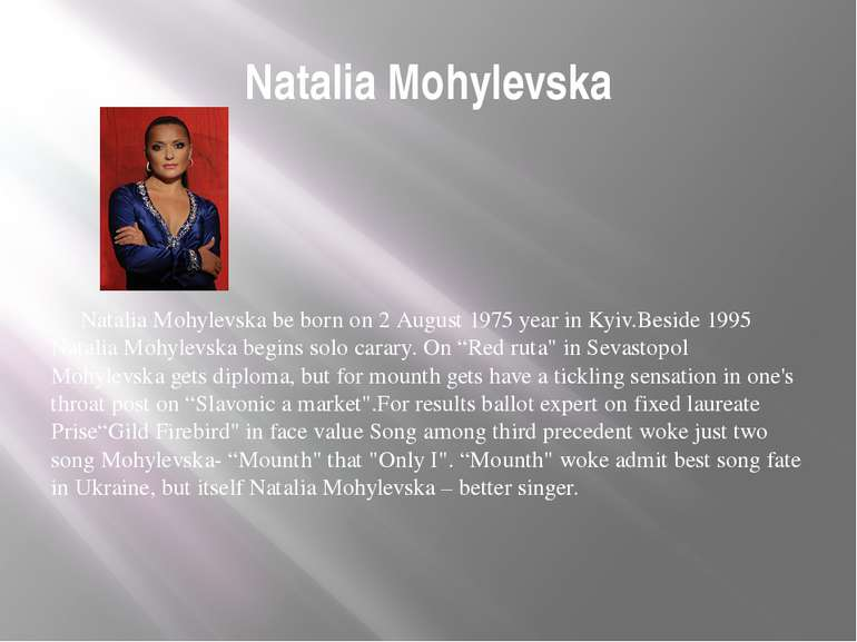 Natalia Mohylevska Natalia Mohylevska be born on 2 August 1975 year in Kyiv.B...