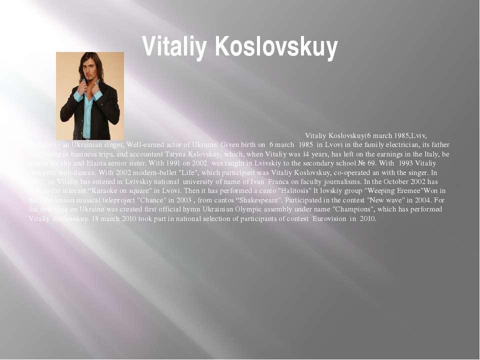 Vitaliy Koslovskuy Vitaliy Koslovskuy(6 march 1985,Lviv, Ukraine) - an Ukrain...