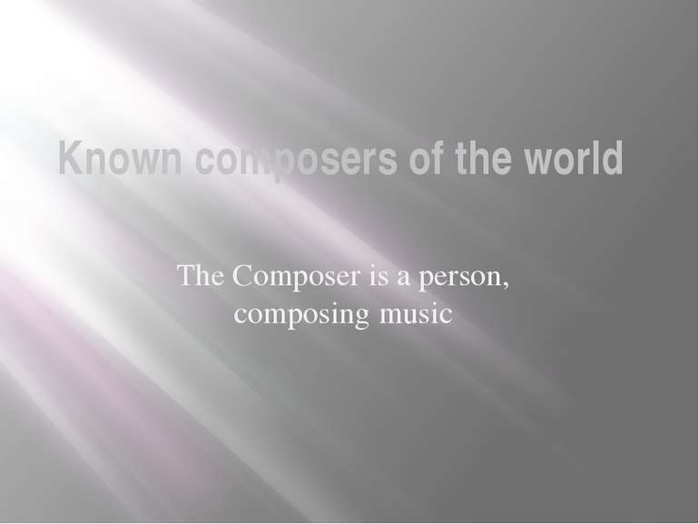 Known composers of the world The Composer is a person, composing music
