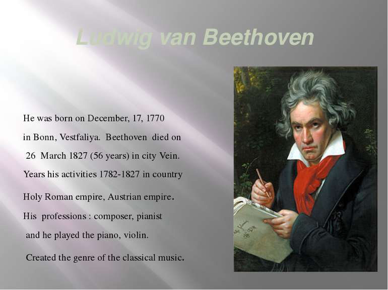 Ludwig van Beethoven He was born on December, 17, 1770 in Bonn, Vestfaliya. B...