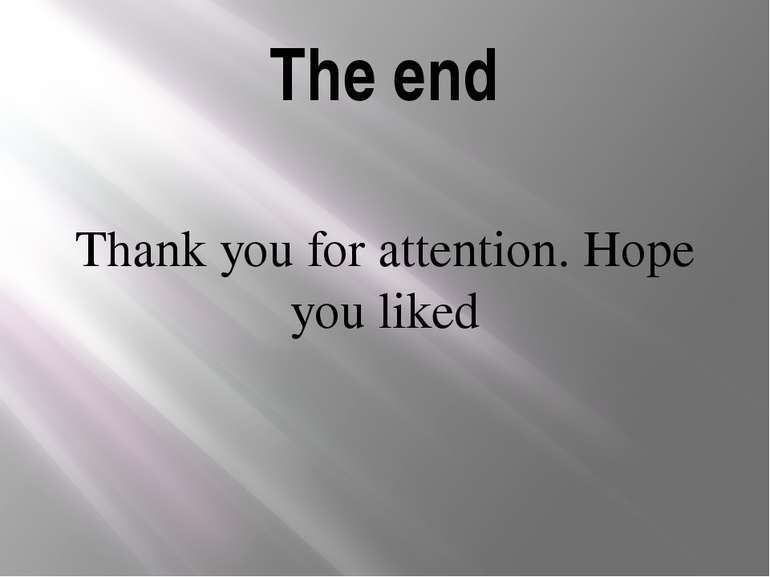 The end Thank you for attention. Hope you liked