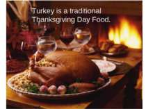 Turkey is a traditional Thanksgiving Day Food.