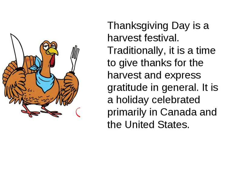 Thanksgiving Day is a harvest festival. Traditionally, it is a time to give t...