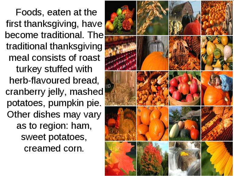 Foods, eaten at the first thanksgiving, have become traditional. The traditio...