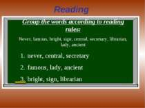 Reading Group the words according to reading rules: Never, famous, bright, si...
