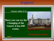 England Guess what it is: There you can see the Changing of the Guard. It has...