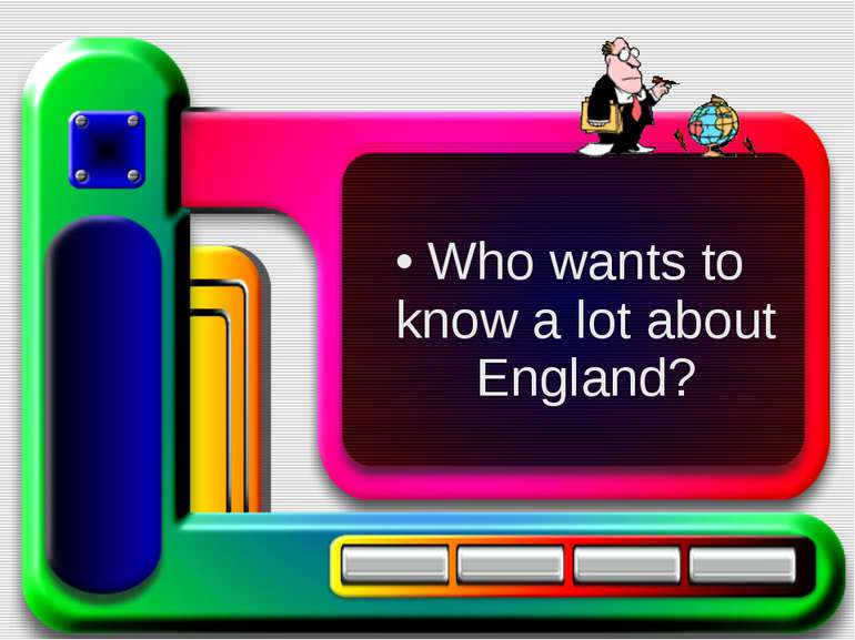 Who wants to know a lot about England?