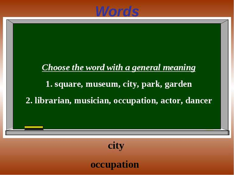 Words Choose the word with a general meaning 1. square, museum, city, park, g...