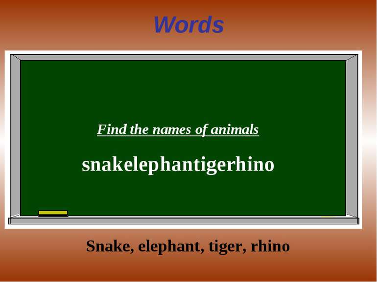 Words Find the names of animals snakelephantigerhino Snake, elephant, tiger, ...