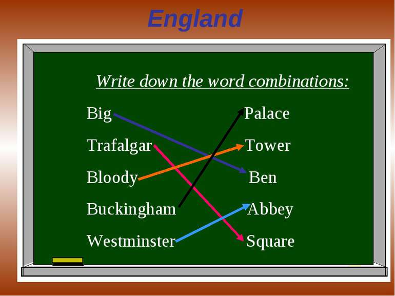 England Write down the word combinations: Big Palace Trafalgar Tower Bloody B...