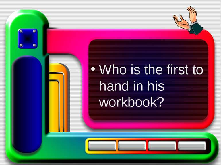 Who is the first to hand in his workbook?