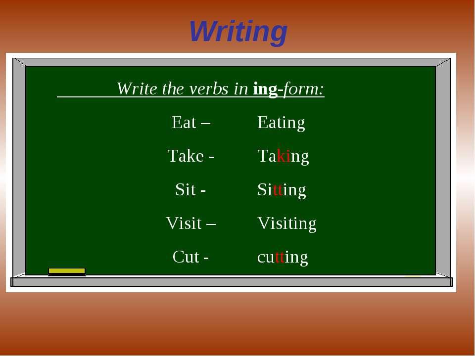 Writing Write the verbs in ing-form: Eat – Take - Sit - Visit – Cut - Eating ...