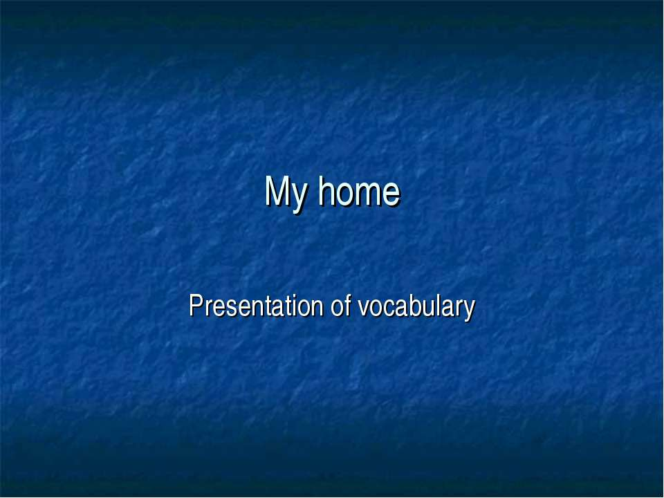 My home Presentation of vocabulary
