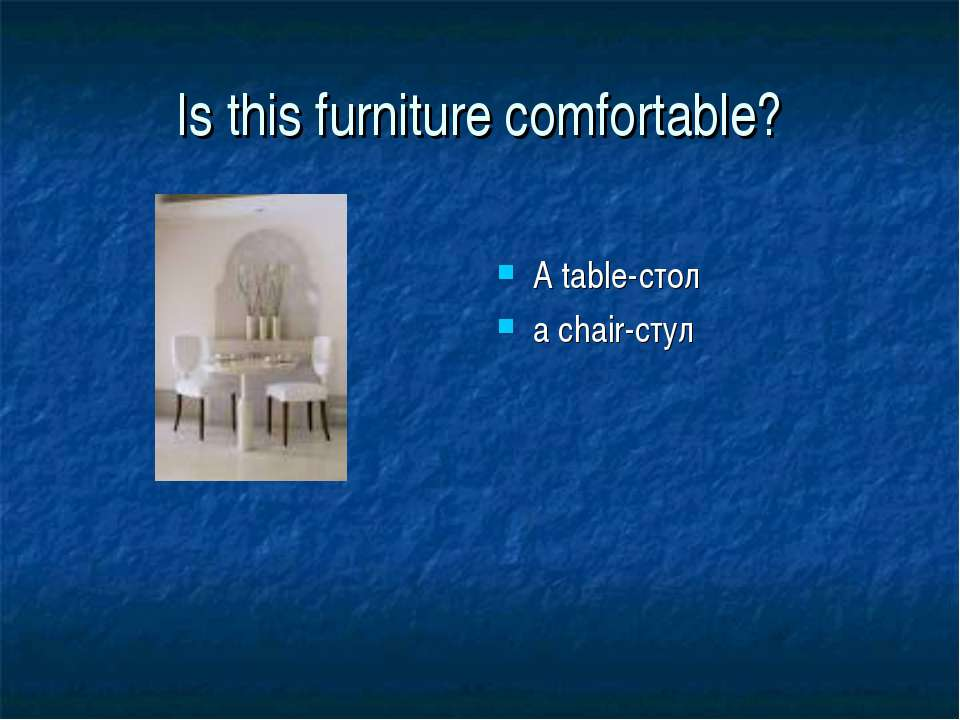 Is this furniture comfortable? A table-стол a chair-стул