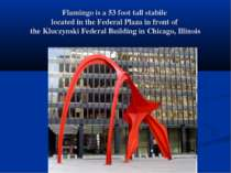 Flamingo is a 53 foot tall stabile located in the Federal Plaza in front of t...