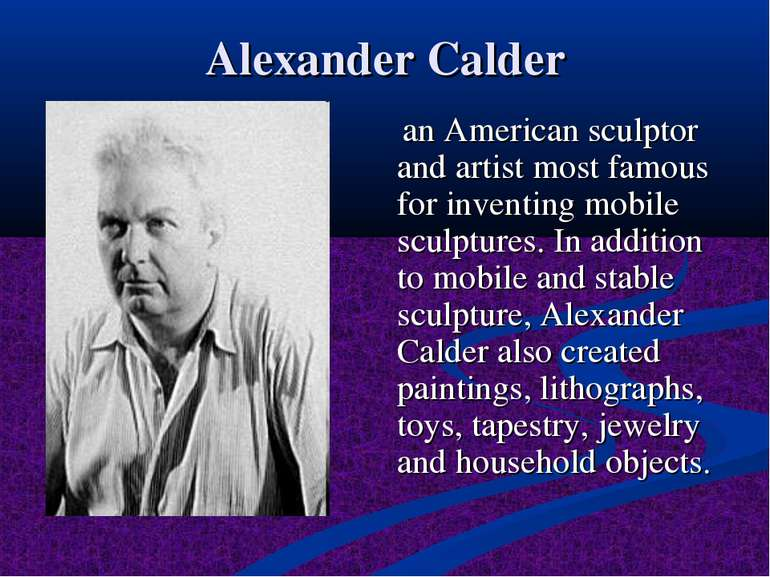 Alexander Calder an American sculptor and artist most famous for inventing mo...