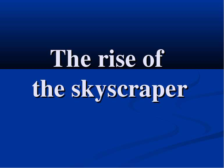 The rise of the skyscraper