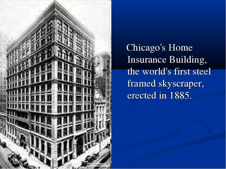 Chicago's Home Insurance Building, the world's first steel framed skyscraper,...