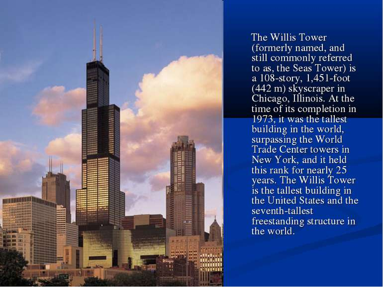 The Willis Tower (formerly named, and still commonly referred to as, the Seas...