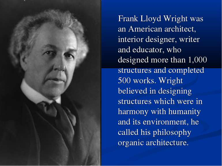 Frank Lloyd Wright was an American architect, interior designer, writer and e...
