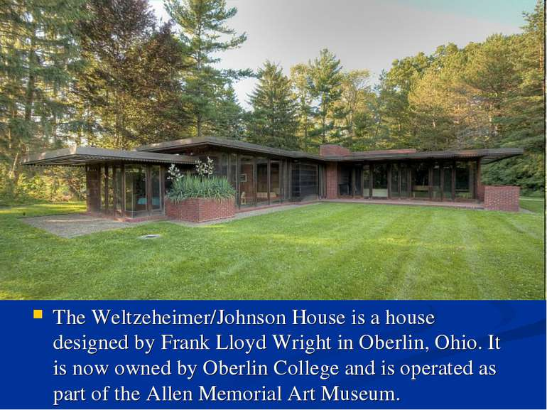 The Weltzeheimer/Johnson House is a house designed by Frank Lloyd Wright in O...