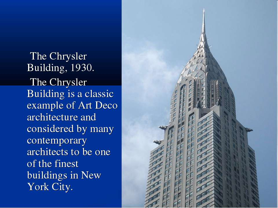 The Chrysler Building, 1930. The Chrysler Building is a classic example of Ar...