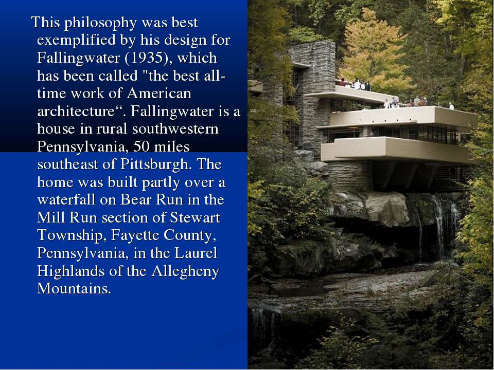 This philosophy was best exemplified by his design for Fallingwater (1935), w...