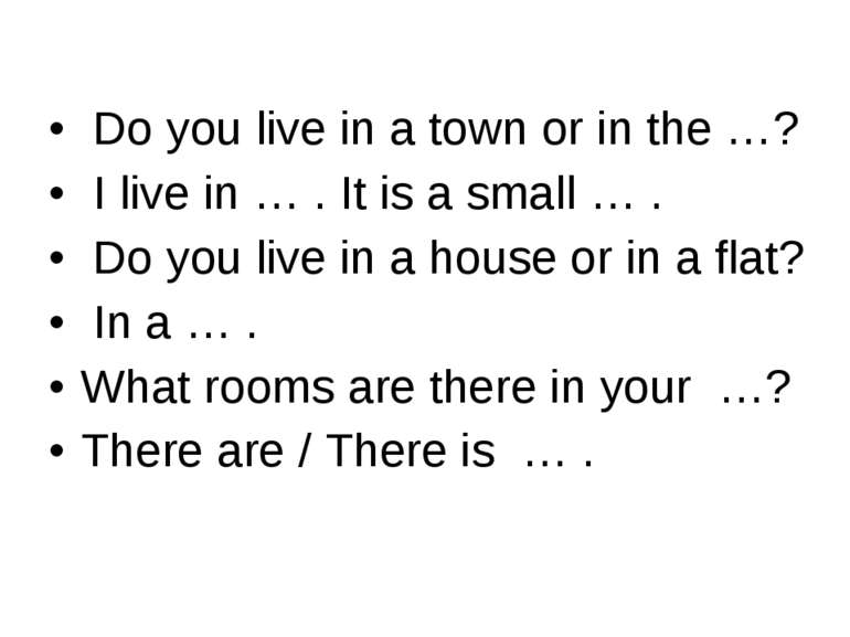 Do you live in а town or in the …? I live in … . It is a small … . Do you liv...