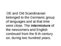 OE and Old Scandinavian belonged to the Germanic group of languages and at th...