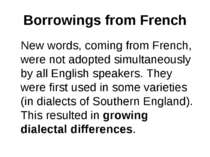 Borrowings from French New words, coming from French, were not adopted simult...