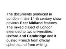 The documents produced in London in late 14-th century show obvious East Midl...