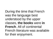During the time that French was the language best understood by the upper cla...