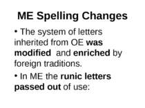 ME Spelling Changes The system of letters inherited from OE was modified and ...