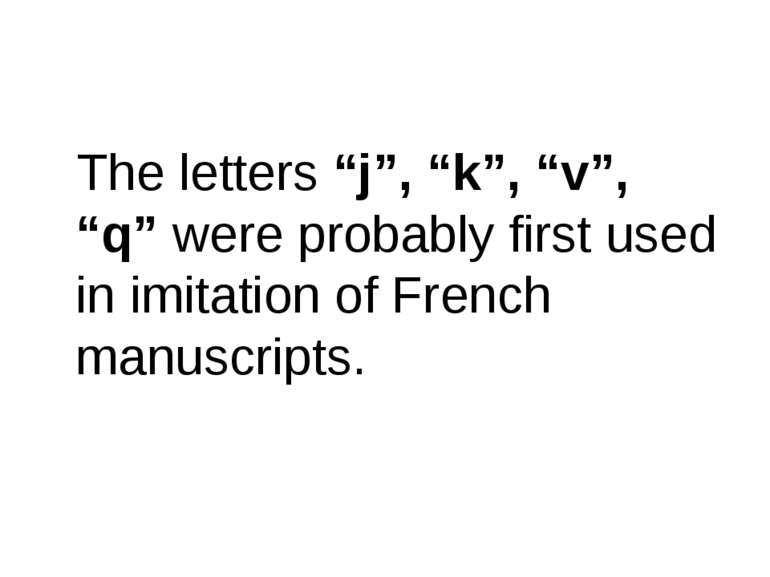 "The letters ""j"", ""k"", ""v"", ""q"" were probably first used in imitation of Frenc..."