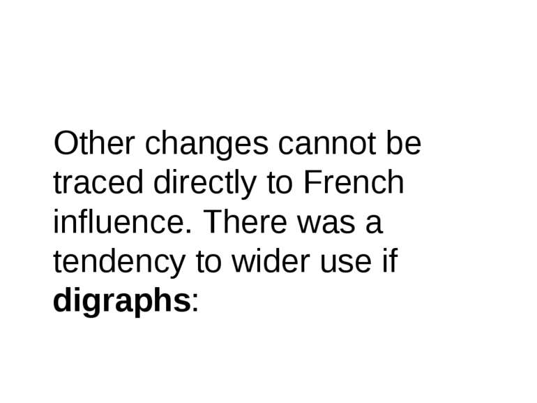 Other changes cannot be traced directly to French influence. There was a tend...