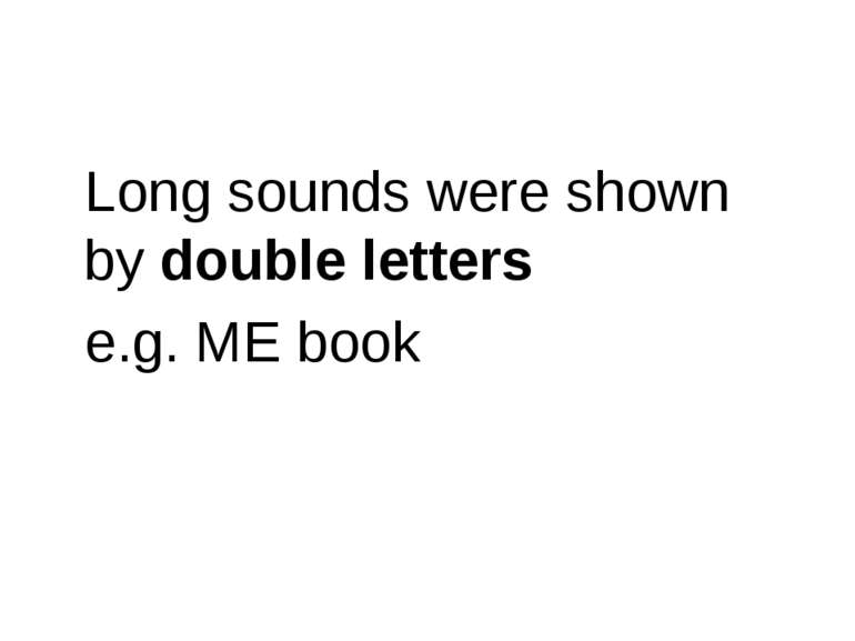 Long sounds were shown by double letters e.g. ME book