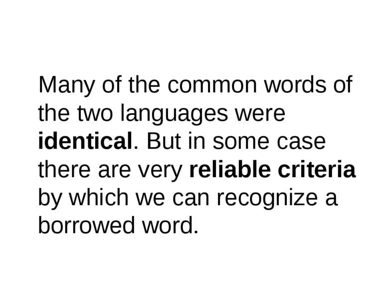 Many of the common words of the two languages were identical. But in some cas...
