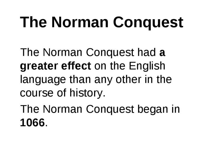 The Norman Conquest The Norman Conquest had a greater effect on the English l...