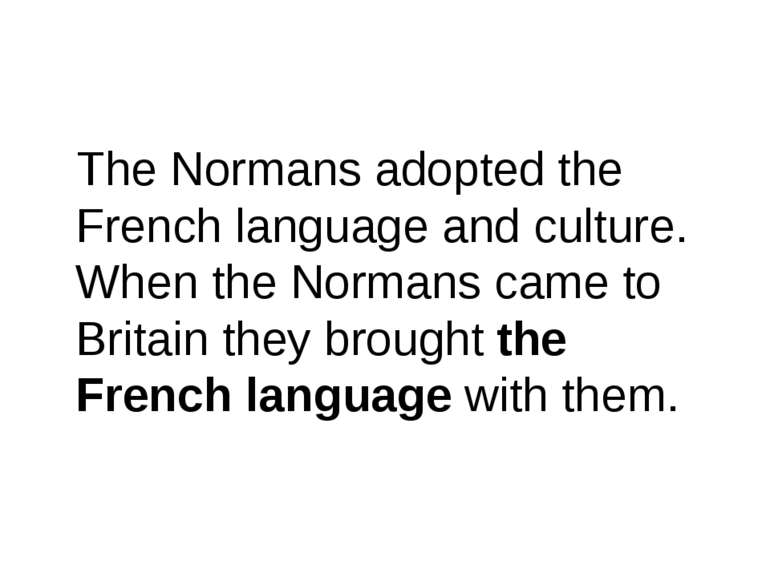 The Normans adopted the French language and culture. When the Normans came to...