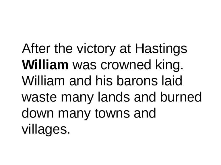 After the victory at Hastings William was crowned king. William and his baron...