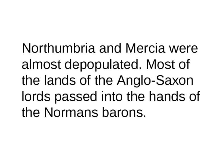 Northumbria and Mercia were almost depopulated. Most of the lands of the Angl...