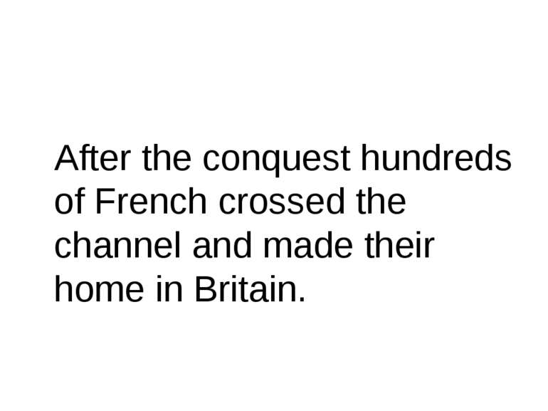After the conquest hundreds of French crossed the channel and made their home...