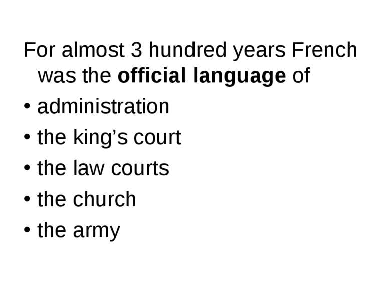 For almost 3 hundred years French was the official language of administration...