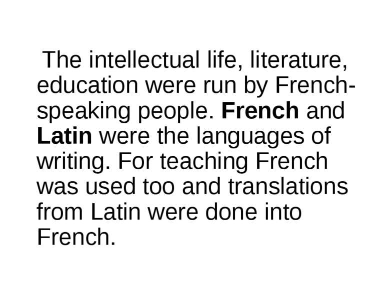 The intellectual life, literature, education were run by French-speaking peop...