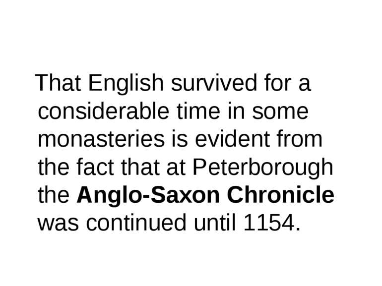 That English survived for a considerable time in some monasteries is evident ...