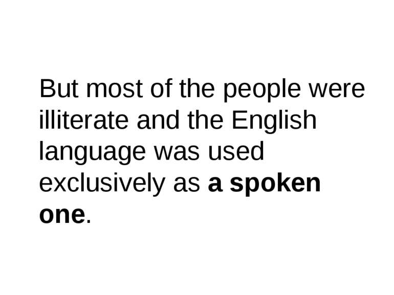 But most of the people were illiterate and the English language was used excl...