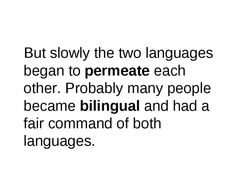 But slowly the two languages began to permeate each other. Probably many peop...