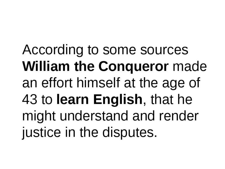 According to some sources William the Conqueror made an effort himself at the...